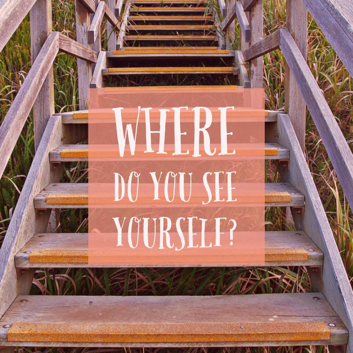 Where do you see yourself?